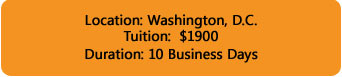 Washington, DC; 10 Business Days; Tuition $3950